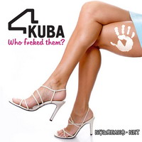 4kuba - Who fucked them?